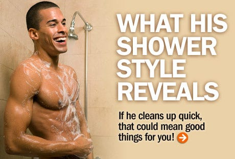 Guys' bathing habits really do run the gamut — and they can shed light on naked truths. Find out what his washing MO says about the kind of boyfriend and lover he'll be.