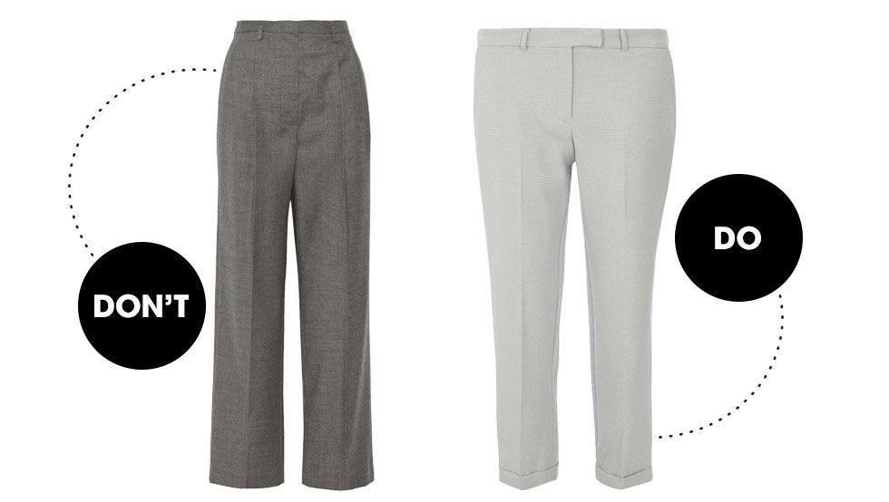 "Wide-leg trousers are great in theory, but their is often more than a petite frame can handle. Instead, try straight or skinny trousers and hem them right above at the ankle, Audrey Hepburn-style. (This is a general rule for everyone: Get your pants hemmed! You'll be surprised at how big of a difference it will make.)   <!--EndFragment-->    The Row Caray Stretch-Wool Wide-Leg Pants, $1,190; <a href=""http://www.net-a-porter.com/us/en/product/574456"">net-a-porter.com</a>  Dorothy Perkins Godtooth Straight Leg Trousers, $29; <a href=""http://us.dorothyperkins.com/en/dpus/product/clothing-788621/pants-leggings-788651/ivory-and-grey-dogtooth-straight-leg-trousers-4541295?bi=1&amp;ps=200"">dorothyperkins.com</a>"