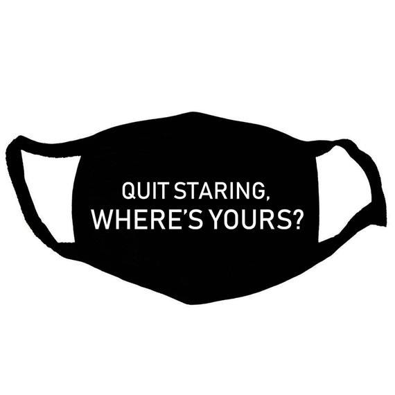 Quit Staring, Wheres Yours, Face Mask, Funny Face Mask, Cool Face Mask, Face Masks, Face masks, Funny Mask, Washable Mask, Reusable mask,
