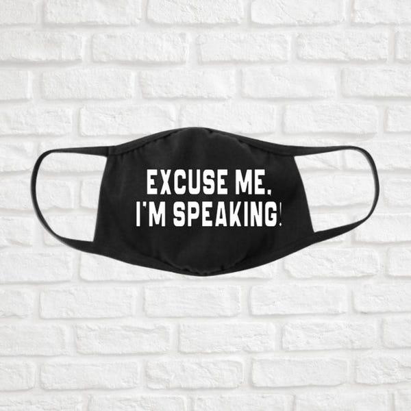 Excuse Me I'm Speaking Mask| Kamala Harris VP Debate Quote Mask| Election 2020| Political Mask |
