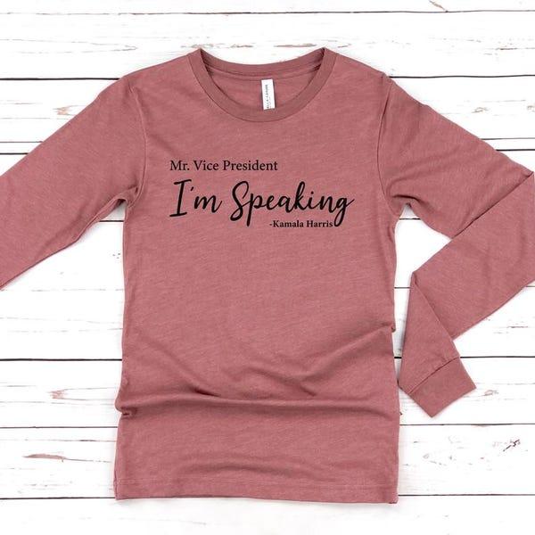 Long Sleeve - Mr. Vice President I'm Speaking Shirt, Kamala Harris shirt, Debate Shirt, Biden Harris 2020 Shirt, Joe Biden 2020
