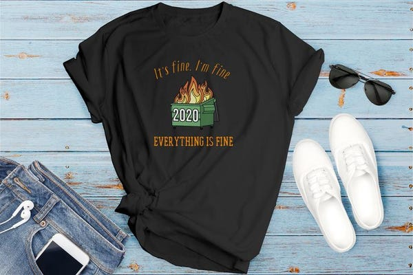 It's fine im fine everything is fine dumpster fire 2020 tshirt Unisex Jersey Short Sleeve Tee