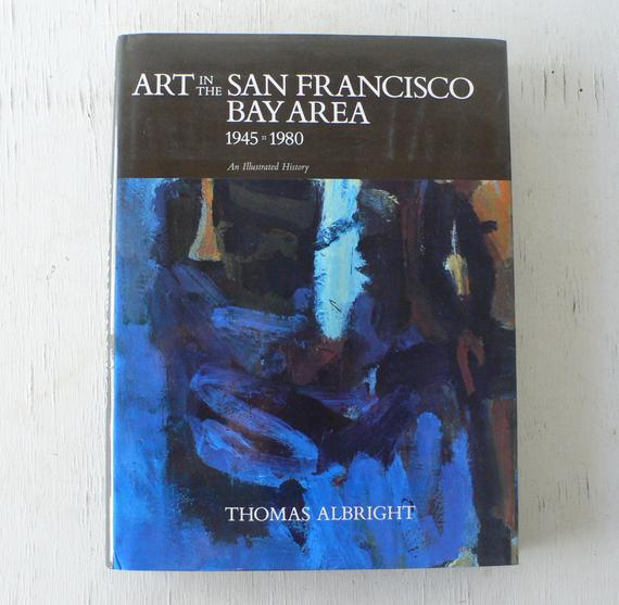 Art in the San Francisco Bay Area, 1945-1980, by Thomas Albright, 1985