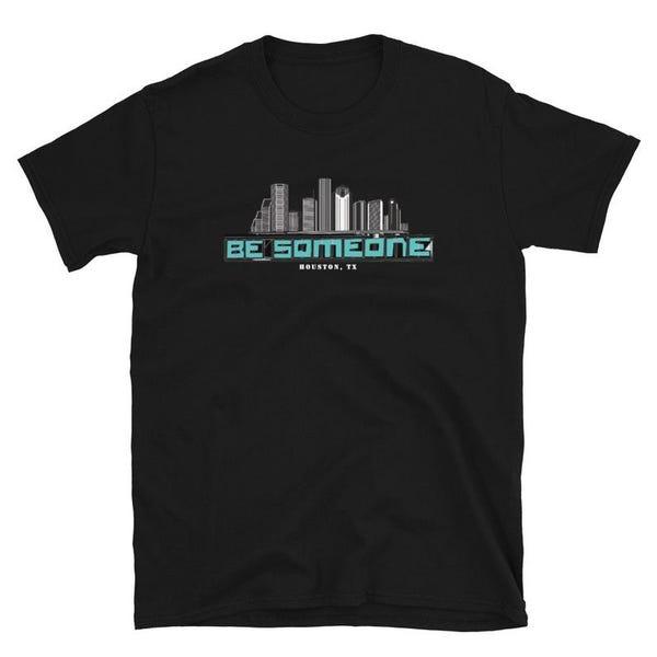 Be Someone. Houston Tx T-shirt. Unisex