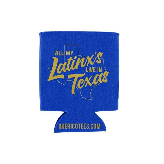 All my Latinx's live in Texas Can Cooler
