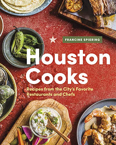 Houston Cooks: Recipes from the City's Favorite Restaurants and Chefs