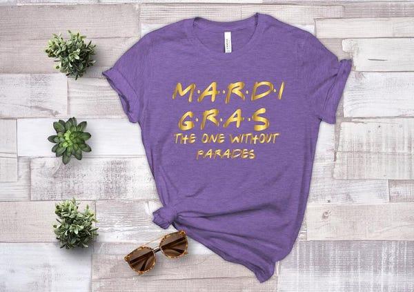 Mardi Gras The One Without Parades Shirt, Unisex Mardi Gras Shirt, Fat Tuesday Shirt, Louisiana Fun Shirts, Mardi Gras Gift, Gift For Her