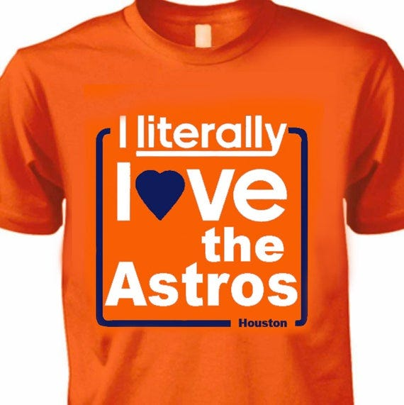 I literally love the Astros T-shirt